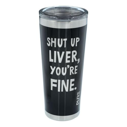 PURE Drinkware Shut Up Liver Steel 22 oz. Tumbler?>
