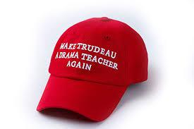 Make Trudeau A Drama Teacher Again Hat?>